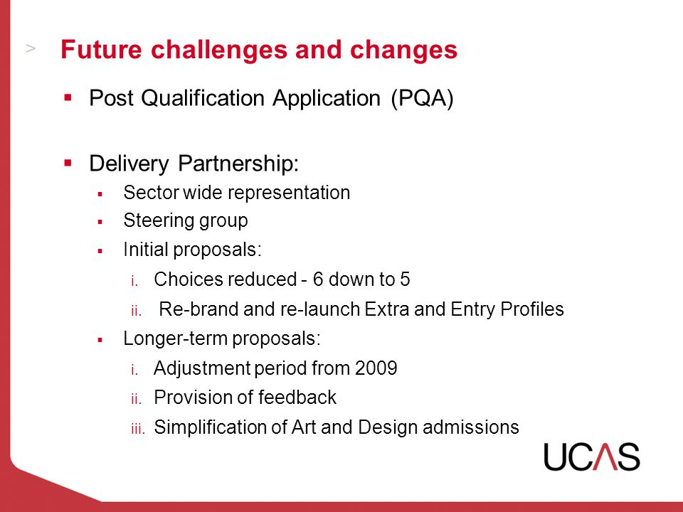 Future challenges and changes  Post Qualification Application (PQA)  Delivery Partnership:  Sector wide representation  Steering group  Initial proposals: i.