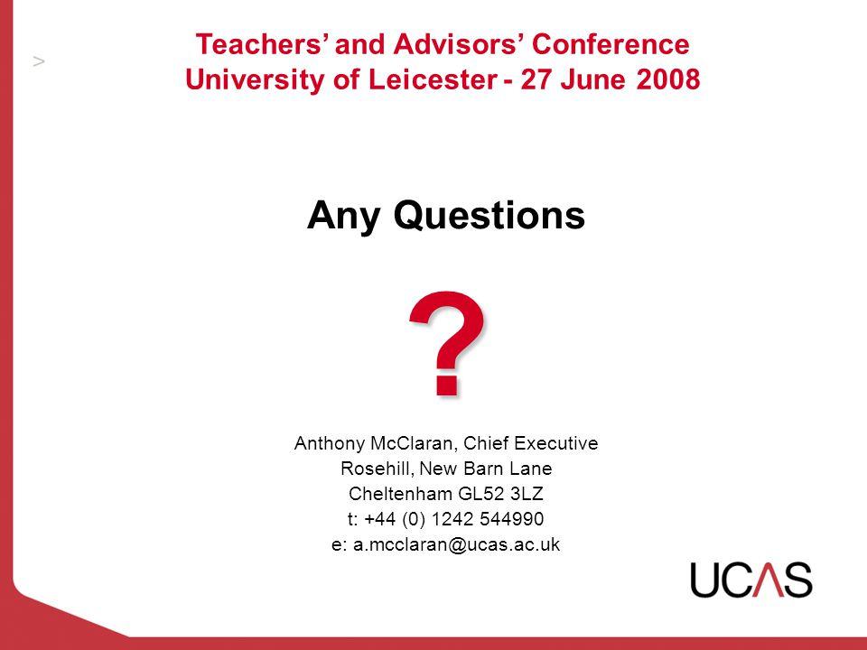 Any Questions? Anthony McClaran, Chief Executive Rosehill, New Barn Lane Cheltenham GL52 3LZ t: +44 (0) 1242 544990 e: a.mcclaran@ucas.ac.uk Teachers'