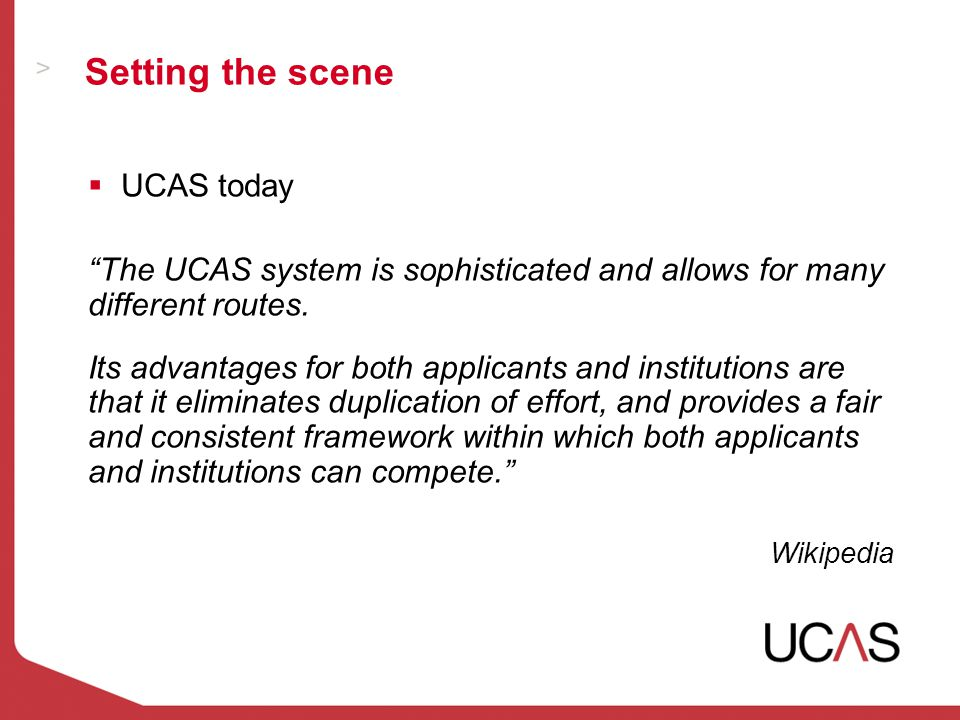 Setting the scene  UCAS today The UCAS system is sophisticated and allows for many different routes.