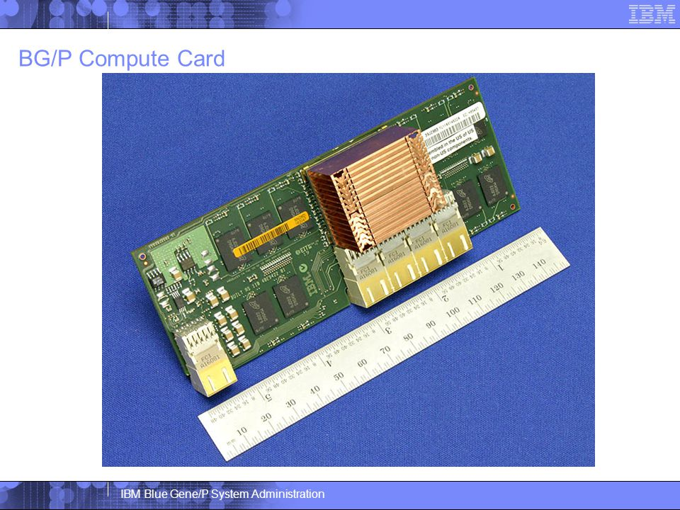 IBM Blue Gene/P System Administration Three type of compute/IO cards  1.07 volts44V3572  1.13 volts44V3575  1.19 volts44V3578  Cannot be mixed within a node card.