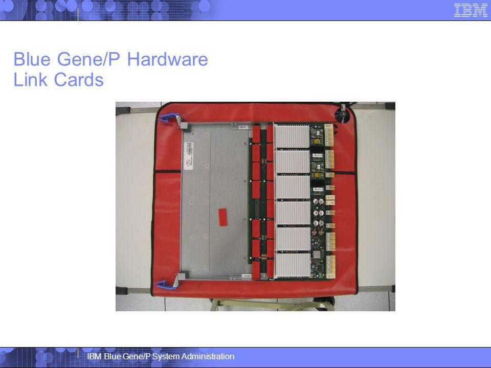 IBM Blue Gene/P System Administration Blue Gene/P Hardware Link Cards