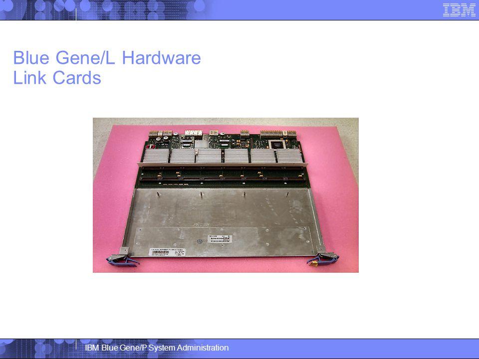 IBM Blue Gene/P System Administration Blue Gene/L Hardware Link Cards