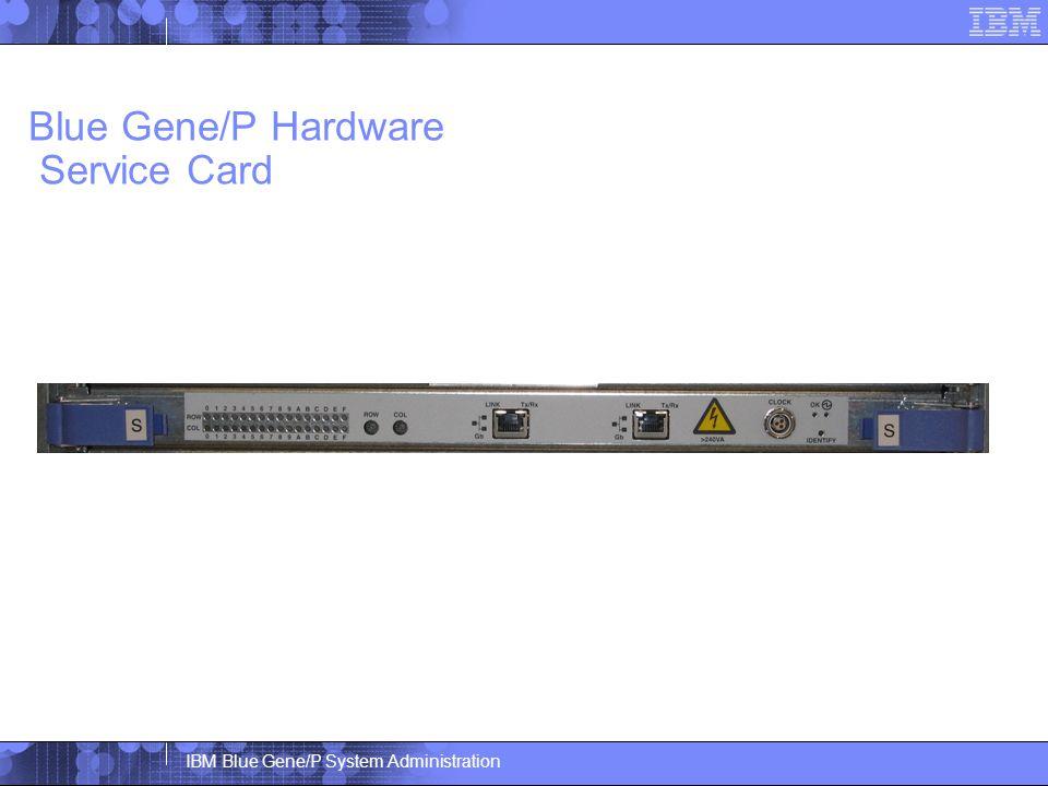 IBM Blue Gene/P System Administration Blue Gene/P Hardware Service Card