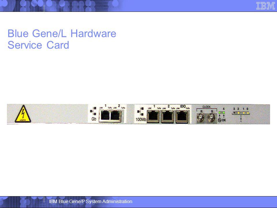 IBM Blue Gene/P System Administration Blue Gene/L Hardware Service Card