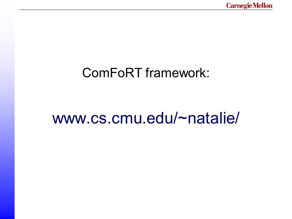 ComFoRT framework: www.cs.cmu.edu/~natalie/