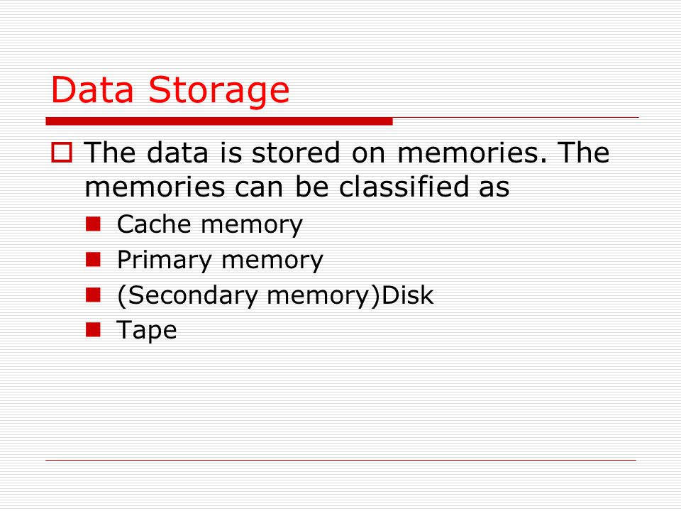 Data Storage  The data is stored on memories.