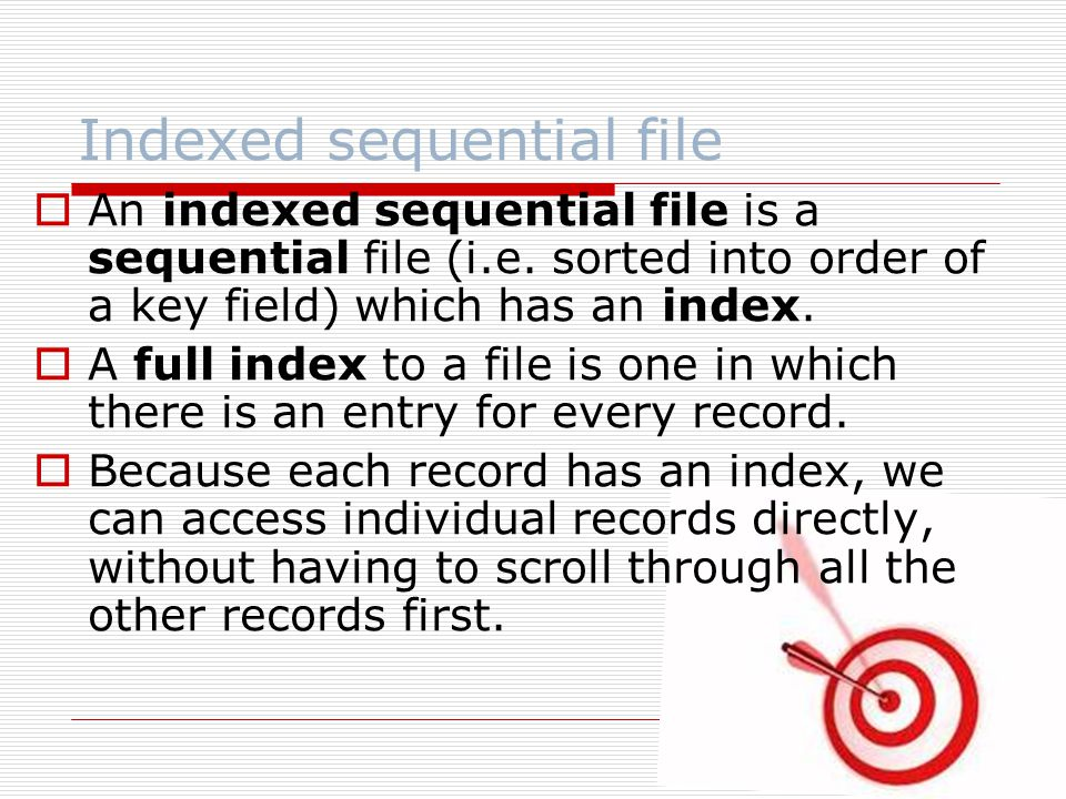 Indexed sequential file  An indexed sequential file is a sequential file (i.e.