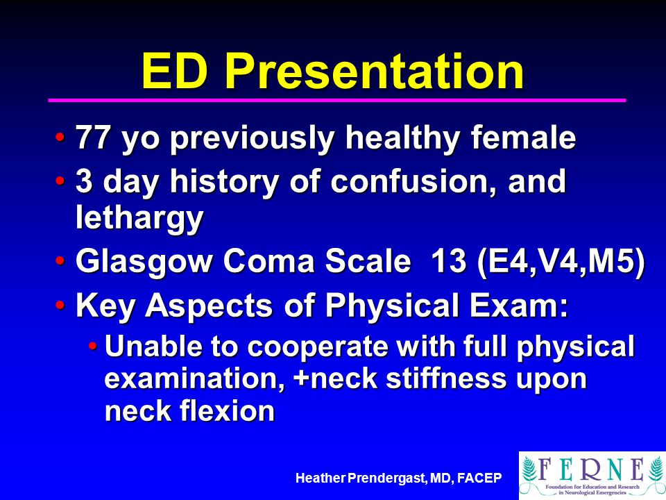 Heather Prendergast, MD, FACEP ED Presentation 77 yo previously healthy female77 yo previously healthy female 3 day history of confusion, and lethargy
