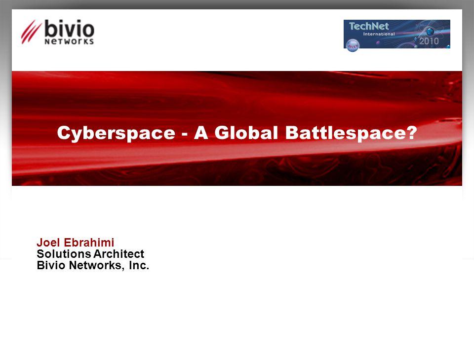 Cyberspace - A Global Battlespace? Joel Ebrahimi Solutions Architect Bivio Networks, Inc.