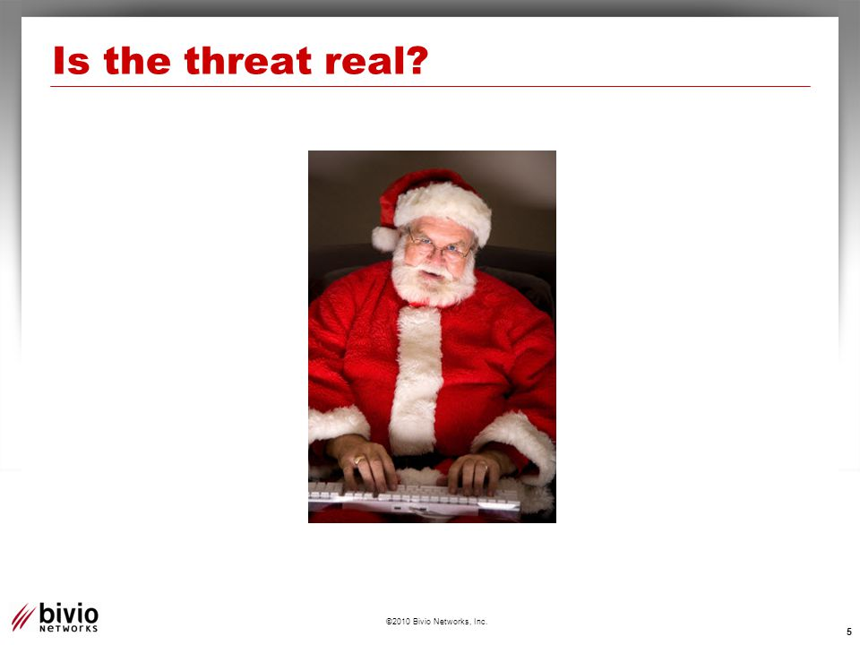©2010 Bivio Networks, Inc. Is the threat real 5