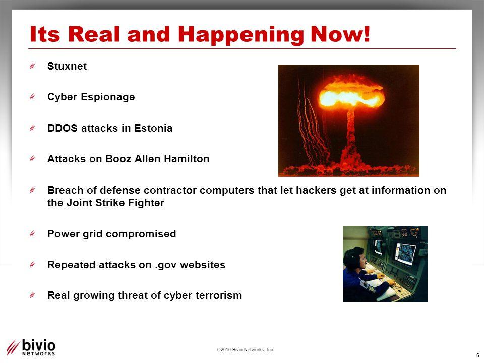 ©2010 Bivio Networks, Inc. Its Real and Happening Now! Stuxnet Cyber Espionage DDOS attacks in Estonia Attacks on Booz Allen Hamilton Breach of defens