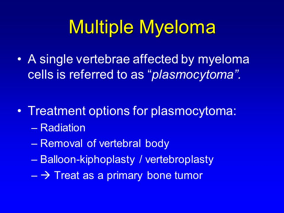 Multiple Myeloma A single vertebrae affected by myeloma cells is referred to as plasmocytoma .