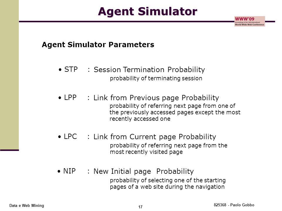 825368 - Paolo Gobbo 17 Data e Web Mining Agent Simulator STP: Session Termination Probability LPP: Link from Previous page Probability LPC: Link from