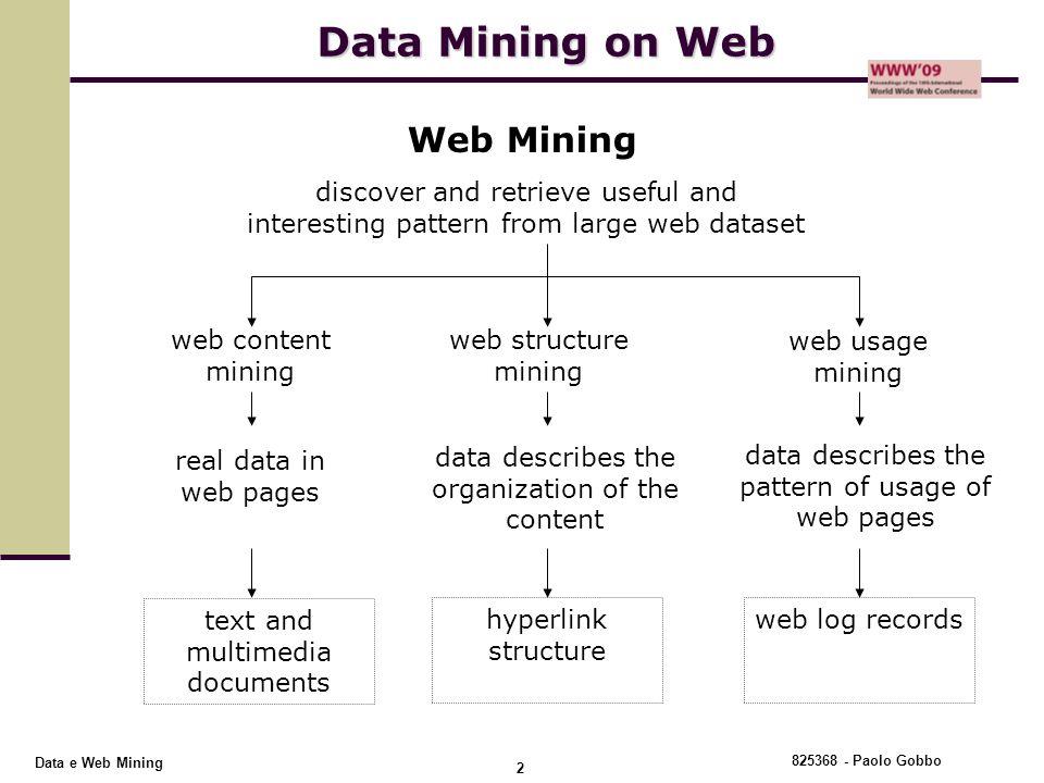825368 - Paolo Gobbo 2 Data e Web Mining Data Mining on Web Web Mining discover and retrieve useful and interesting pattern from large web dataset web