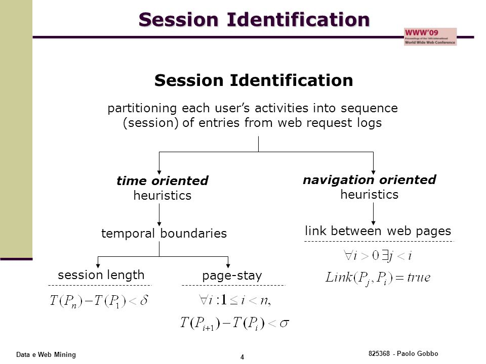 825368 - Paolo Gobbo 4 Data e Web Mining Session Identification partitioning each user's activities into sequence (session) of entries from web reques