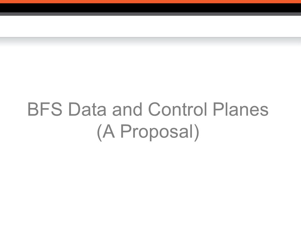 BFS Data and Control Planes (A Proposal)