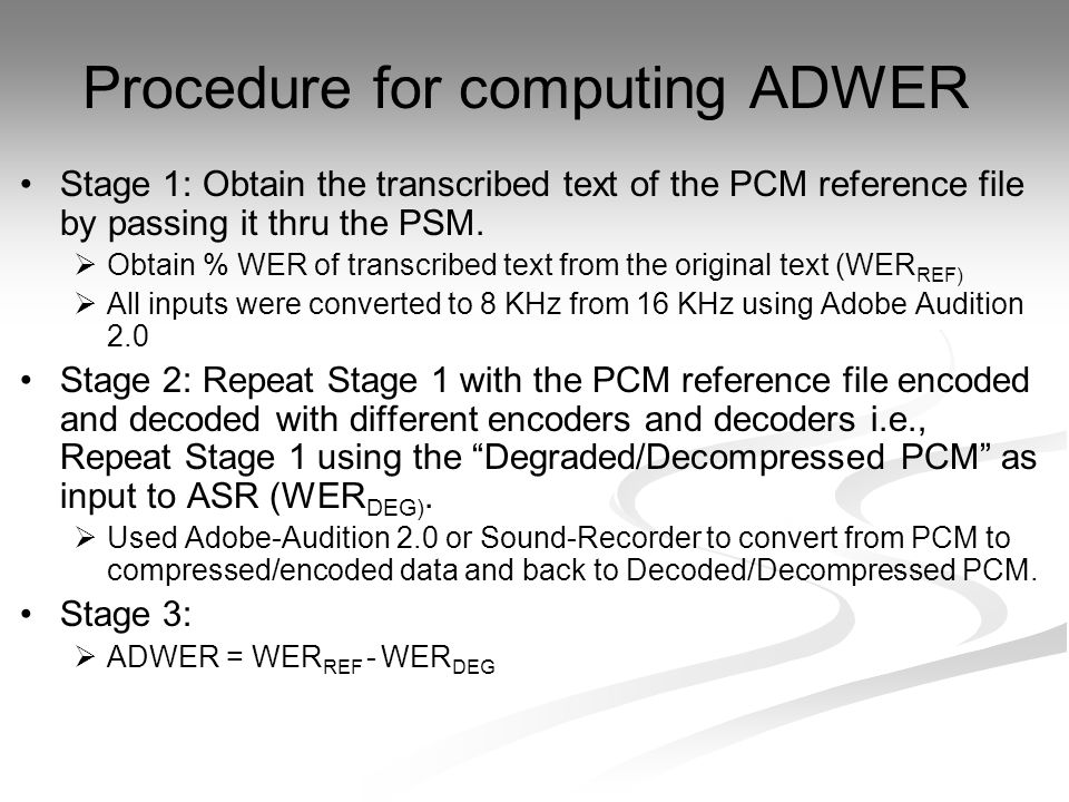 Procedure for computing ADWER Stage 1: Obtain the transcribed text of the PCM reference file by passing it thru the PSM.