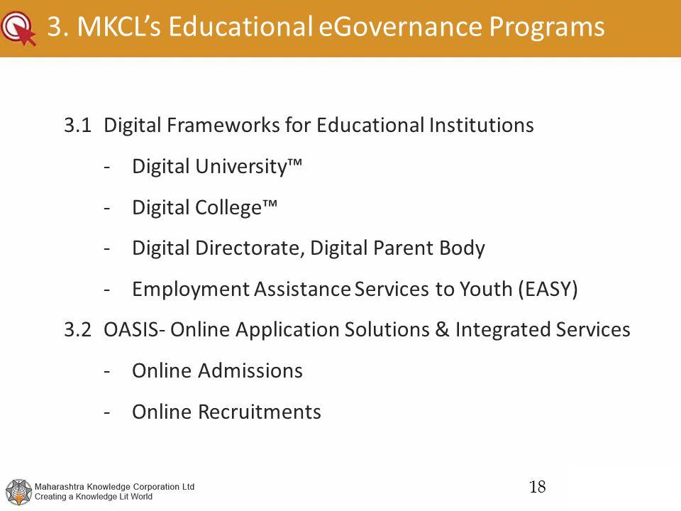3. MKCL's Educational eGovernance Programs 3.1Digital Frameworks for Educational Institutions -Digital University™ -Digital College™ -Digital Director