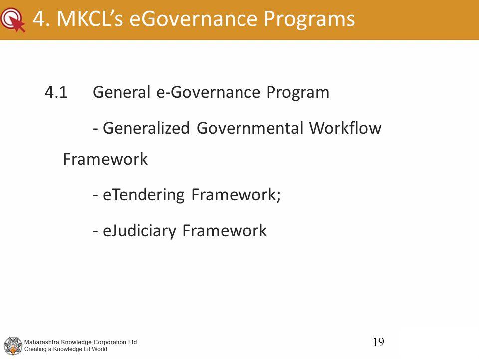 4. MKCL's eGovernance Programs 4.1General e-Governance Program - Generalized Governmental Workflow Framework - eTendering Framework; - eJudiciary Fram