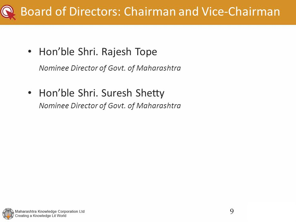 Board of Directors: Chairman and Vice-Chairman Hon'ble Shri. Rajesh Tope Nominee Director of Govt. of Maharashtra Hon'ble Shri. Suresh Shetty Nominee