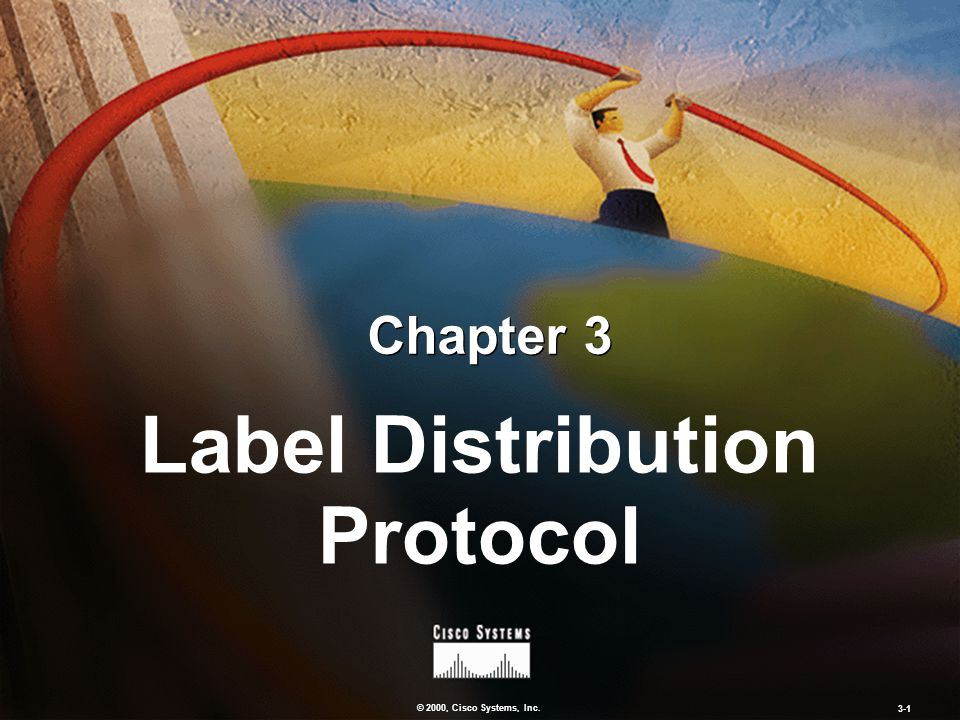 © 2000, Cisco Systems, Inc. 3-1 Chapter 3 Label Distribution Protocol
