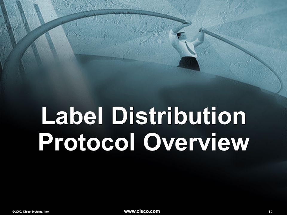 © 2000, Cisco Systems, Inc. www.cisco.com 3-3 Label Distribution Protocol Overview