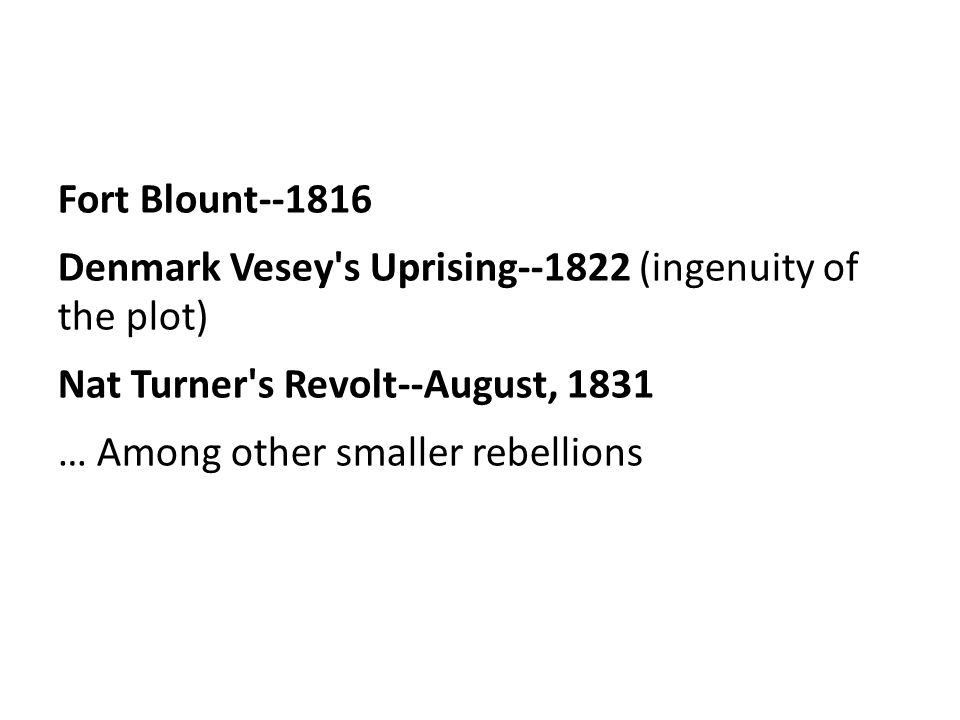 Fort Blount Denmark Vesey s Uprising (ingenuity of the plot) Nat Turner s Revolt--August, 1831 … Among other smaller rebellions