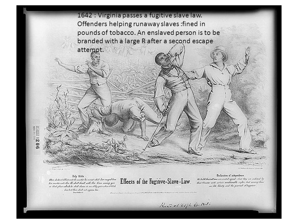 1642 : Virginia passes a fugitive slave law.