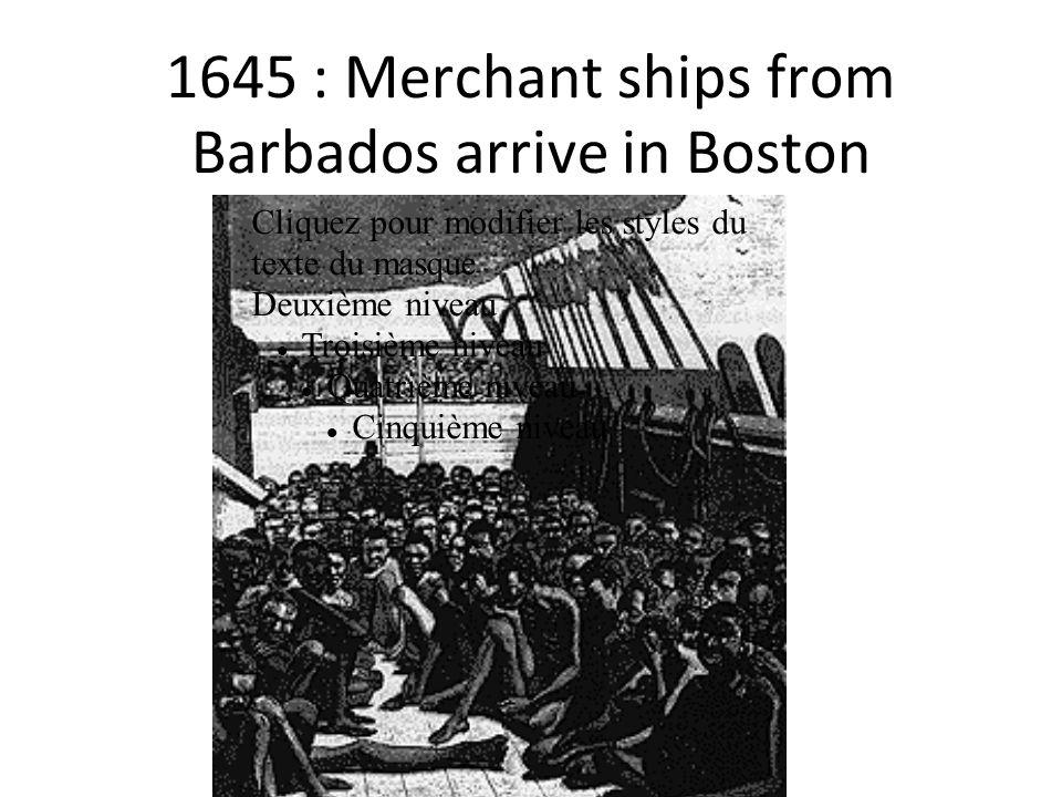 1645 : Merchant ships from Barbados arrive in Boston Cliquez pour modifier les styles du texte du masque Deuxième niveau Troisième niveau Quatrième niveau Cinquième niveau