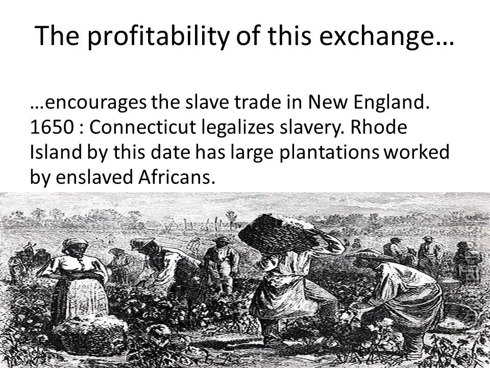 The profitability of this exchange… …encourages the slave trade in New England.