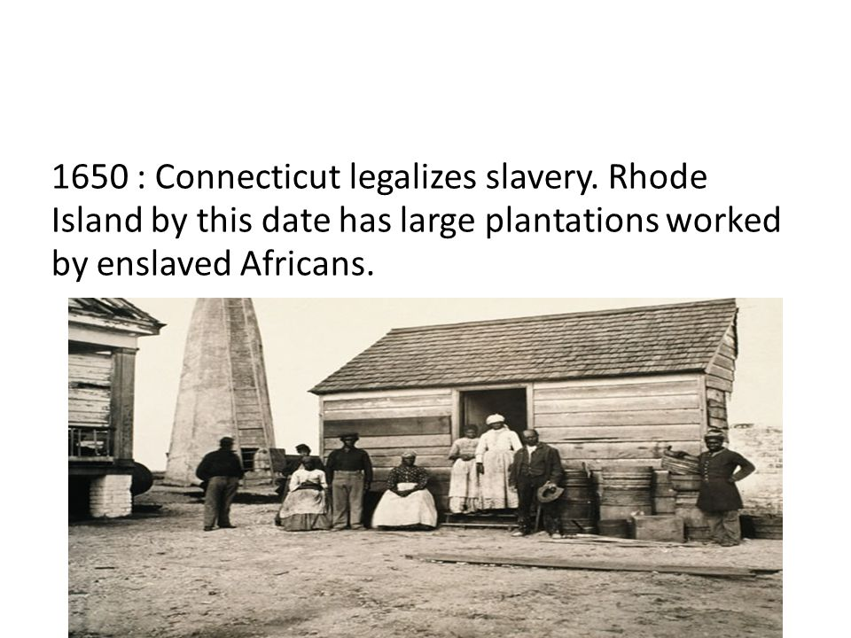 1650 : Connecticut legalizes slavery.