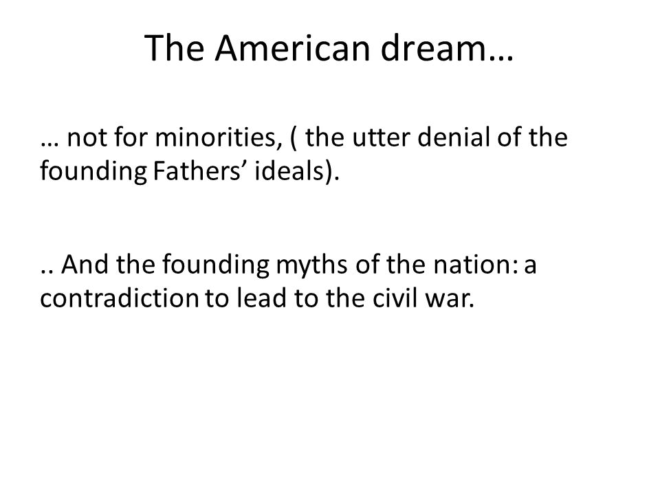 The American dream… … not for minorities, ( the utter denial of the founding Fathers' ideals)...
