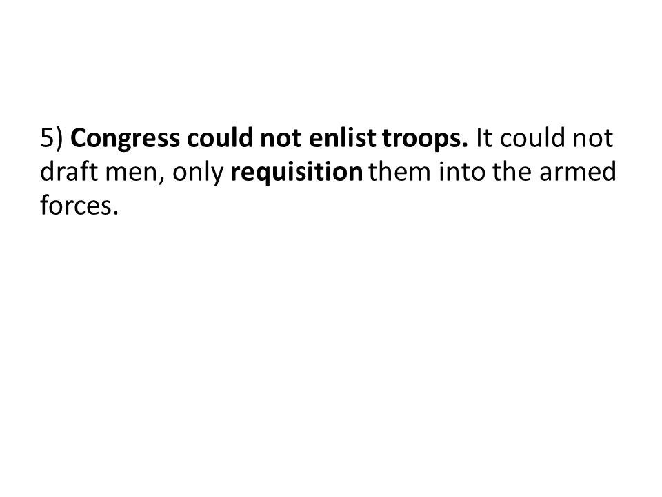 5) Congress could not enlist troops.