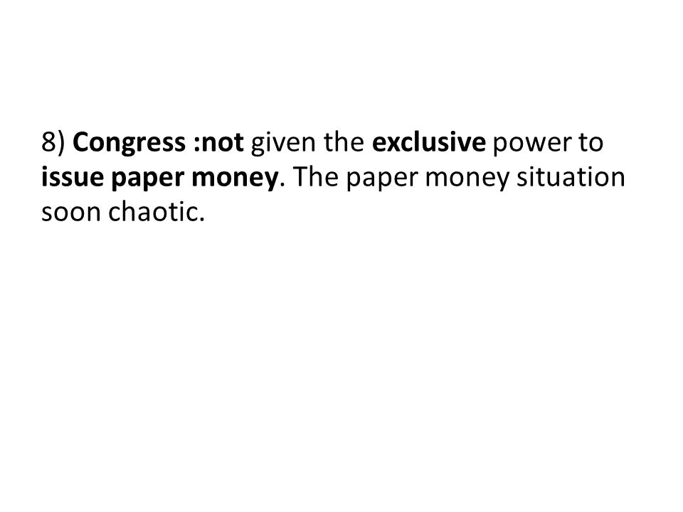 8) Congress :not given the exclusive power to issue paper money.