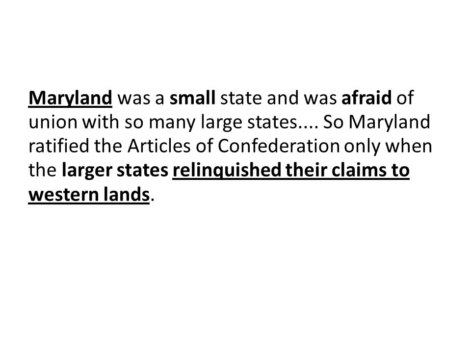 Maryland was a small state and was afraid of union with so many large states....