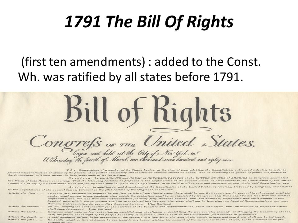 1791 The Bill Of Rights (first ten amendments) : added to the Const.