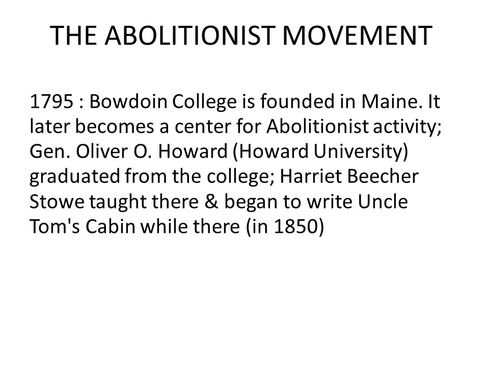 THE ABOLITIONIST MOVEMENT 1795 : Bowdoin College is founded in Maine.