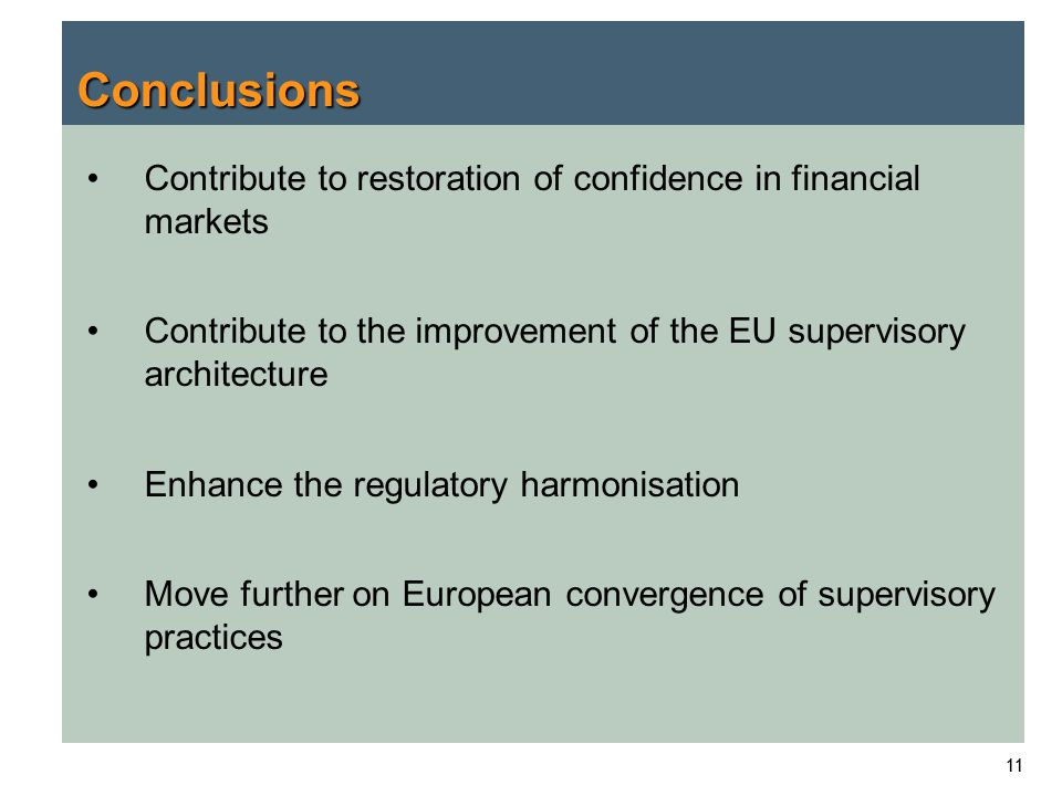11 Conclusions Contribute to restoration of confidence in financial markets Contribute to the improvement of the EU supervisory architecture Enhance t