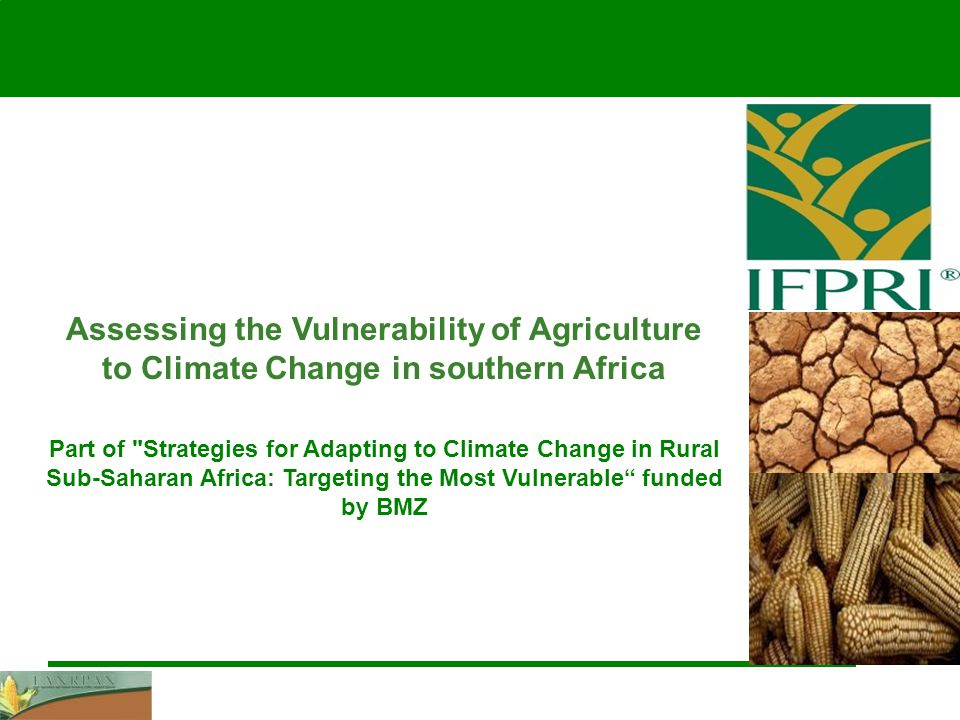 Part of Strategies for Adapting to Climate Change in Rural Sub-Saharan Africa: Targeting the Most Vulnerable funded by BMZ Assessing the Vulnerability of Agriculture to Climate Change in southern Africa