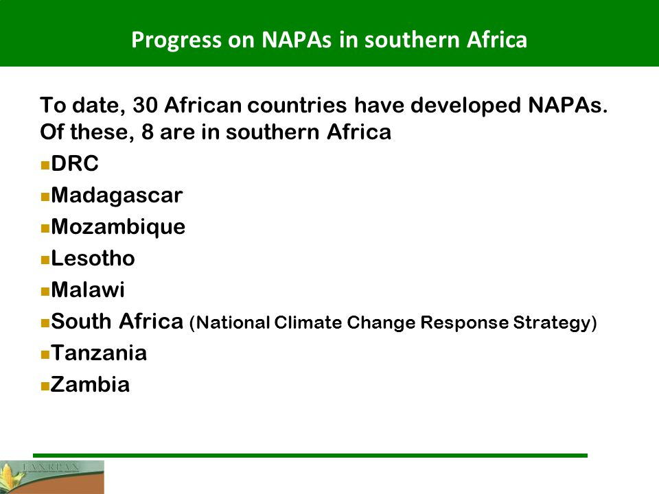 Progress on NAPAs in southern Africa To date, 30 African countries have developed NAPAs.