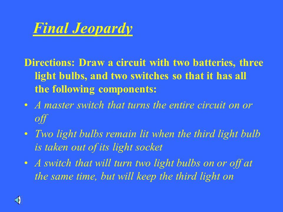 Final Jeopardy Build a circuit