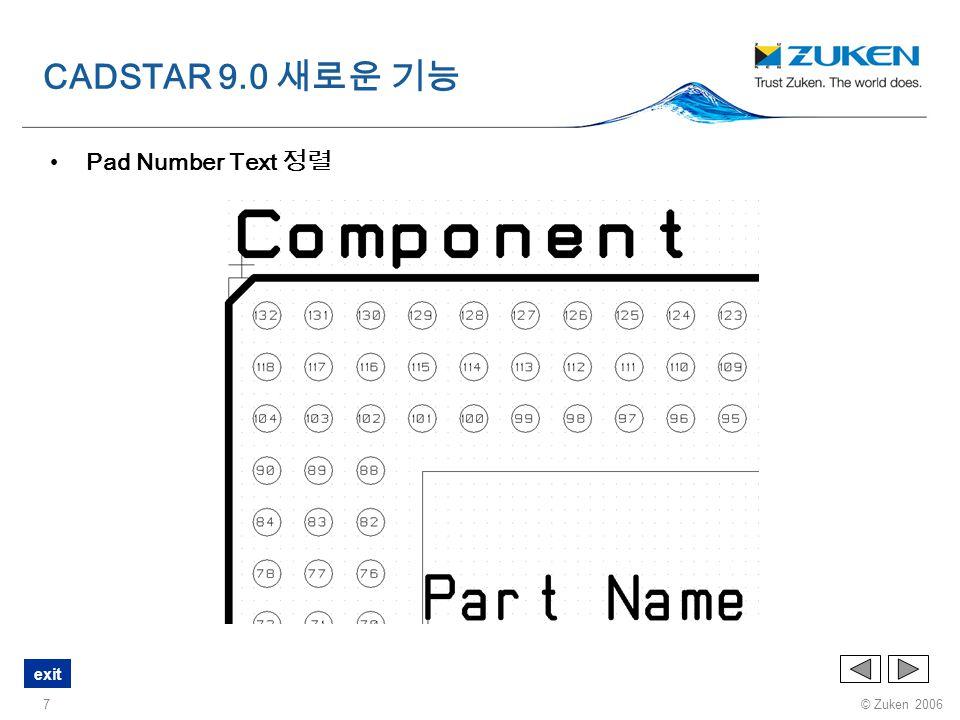 © Zuken 2006 exit 8 Improved Batch Post Process Batch process report 안에 각 작업의 처리결과 표시 CADSTAR 9.0 새로운 기능