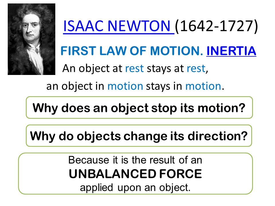 ISAAC NEWTON ISAAC NEWTON (1642-1727) FIRST LAW OF MOTION.