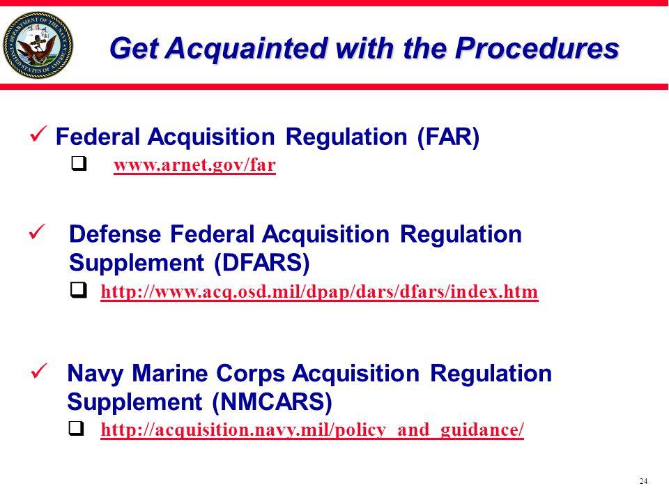 24 Get Acquainted with the Procedures Get Acquainted with the Procedures Federal Acquisition Regulation (FAR)  www.arnet.gov/farwww.arnet.gov/far Def