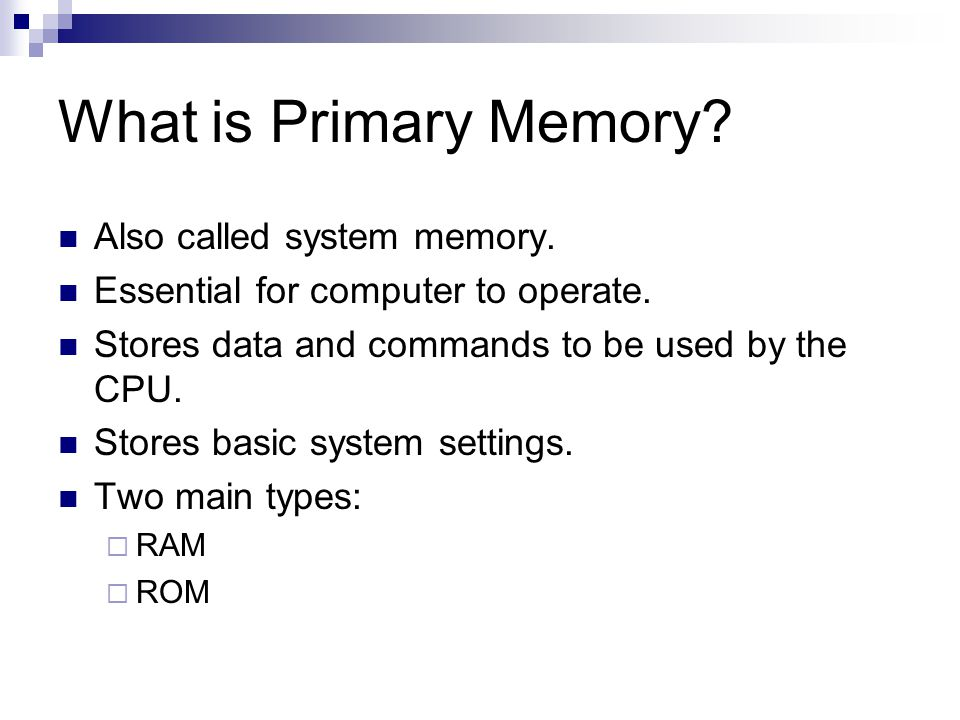 What is Primary Memory. Also called system memory.