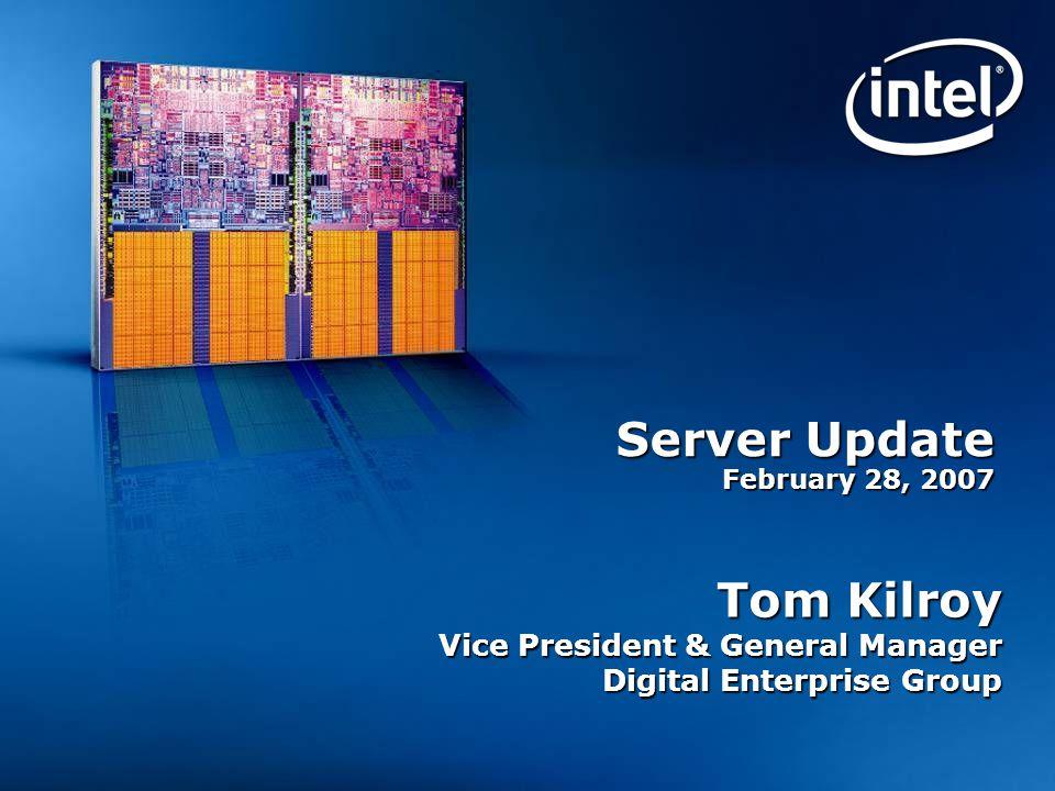 Server Update February 28, 2007 Tom Kilroy Vice President & General Manager Digital Enterprise Group
