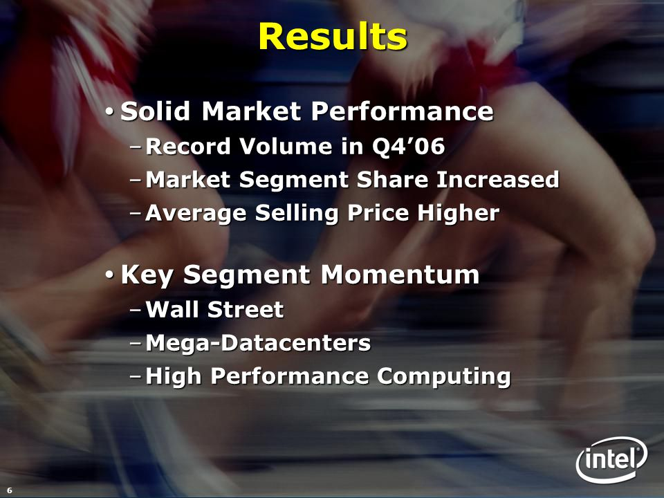 6Results  Solid Market Performance –Record Volume in Q4'06 –Market Segment Share Increased –Average Selling Price Higher  Key Segment Momentum –Wall Street –Mega-Datacenters –High Performance Computing