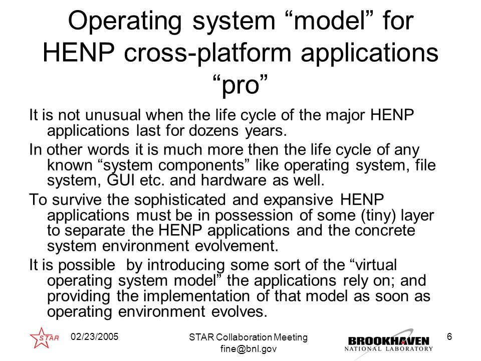 02/23/2005 STAR Collaboration Meeting fine@bnl.gov 7 Even though it does allow to prolong the life cycle of the software package that comes for the price.