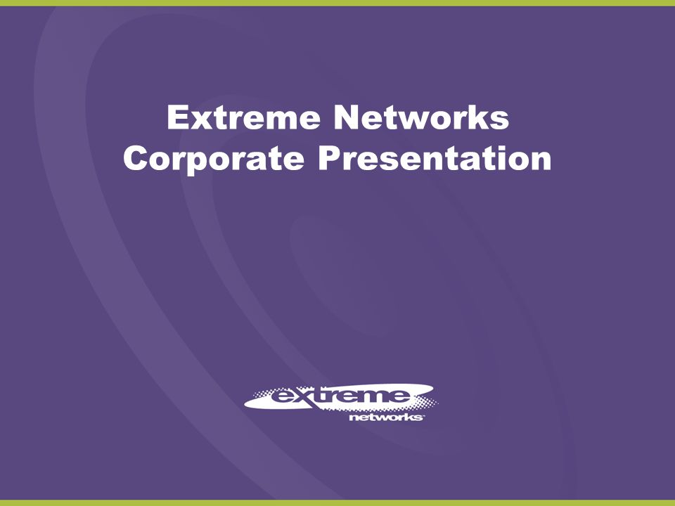 Extreme Networks Corporate Presentation