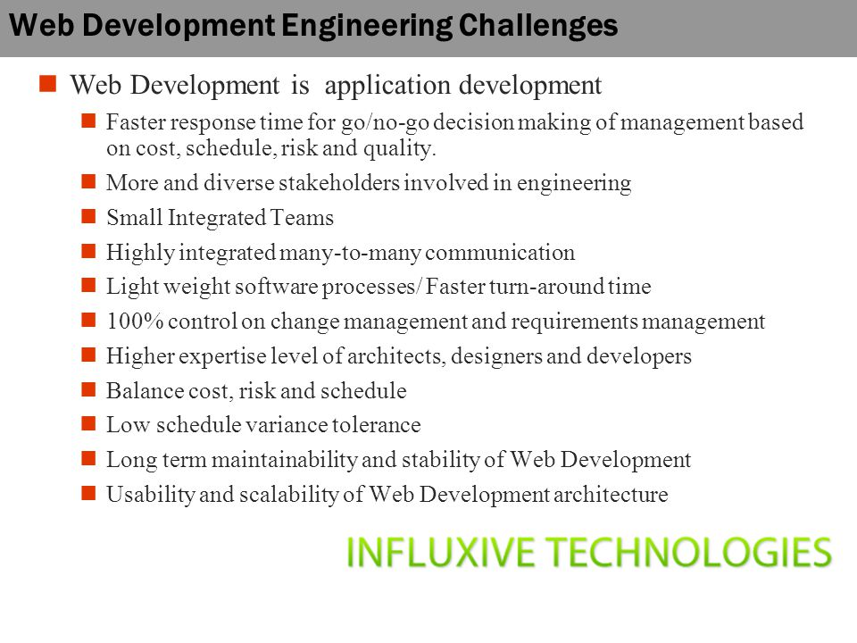Web Development Engineering Challenges Web Development is application development Faster response time for go/no-go decision making of management based on cost, schedule, risk and quality.